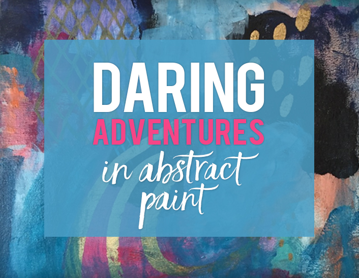 Daring Adventures in Abstract Painting— Summer COLOR LOVE